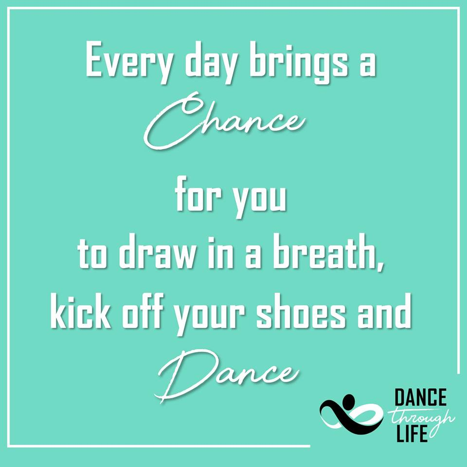 Every day bring a chance - Dance Through Life