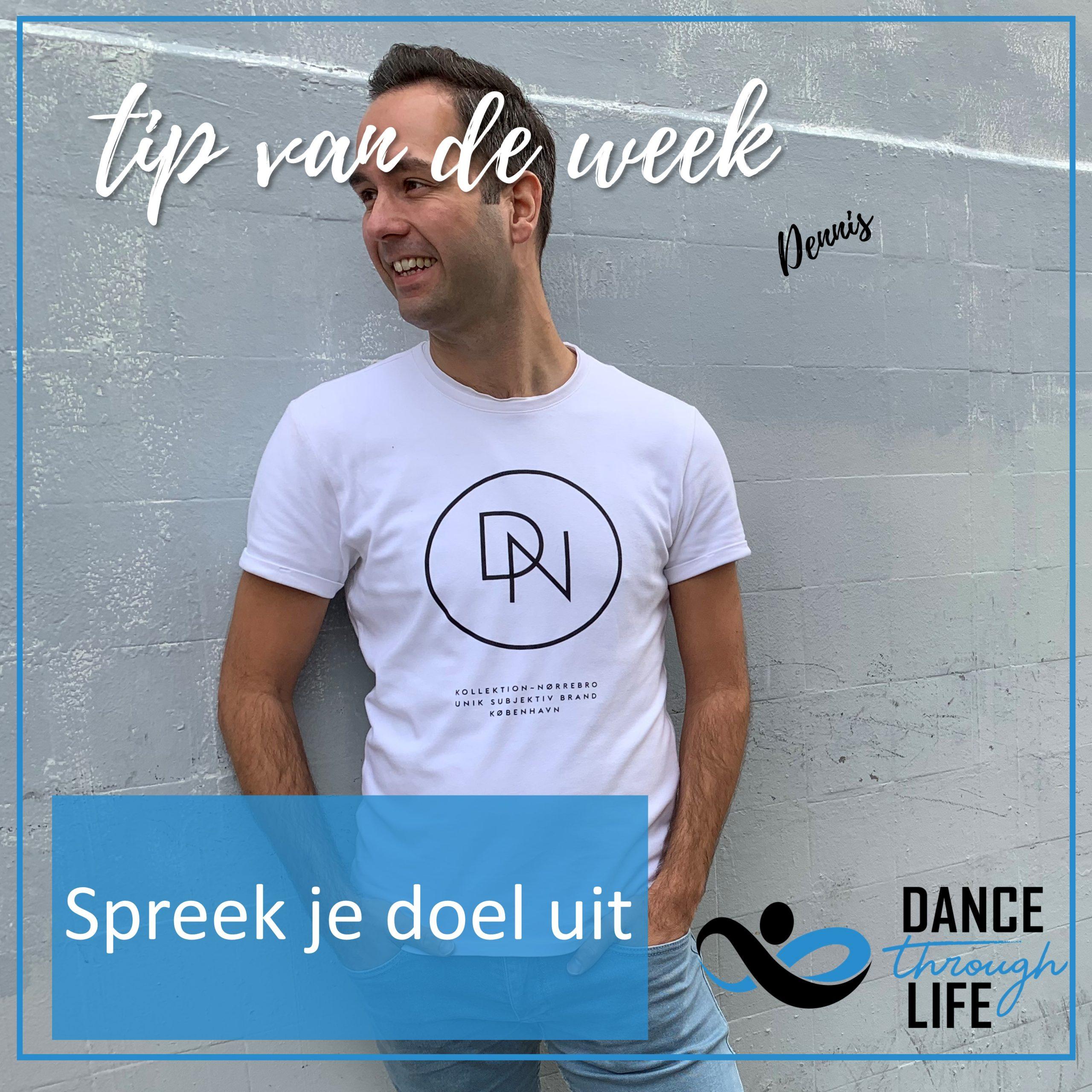 Spreek je doel uit - Tip van de week - Dennis - Dance Through Life